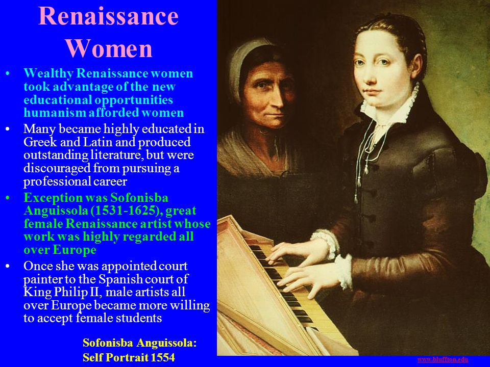 Renaissance Women Wealthy Renaissance women took advantage of the new educational opportunities humanism afforded women Many became highly educated in