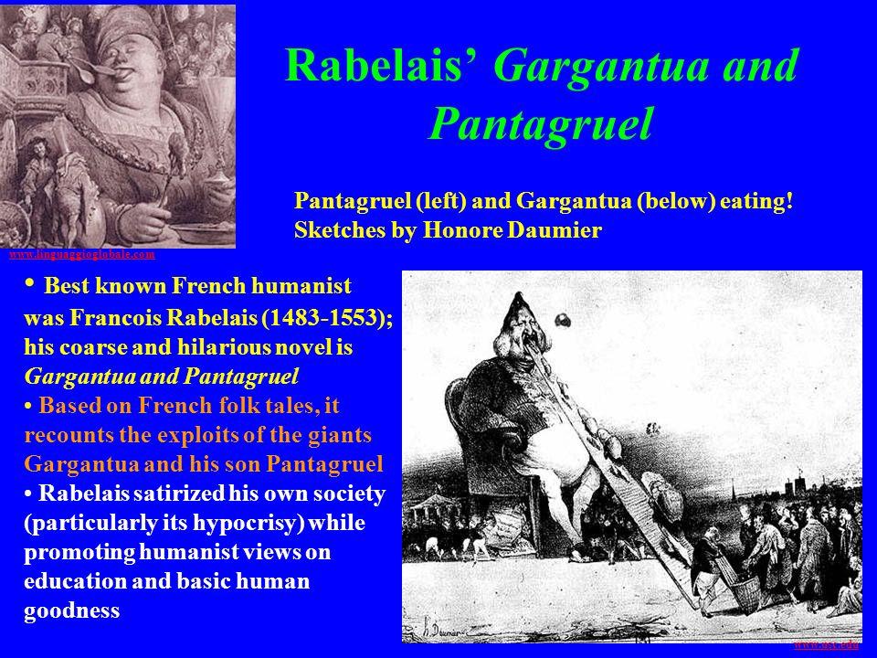 Rabelais Gargantua and Pantagruel www.linguaggioglobale.com Best known French humanist was Francois Rabelais (1483-1553); his coarse and hilarious nov