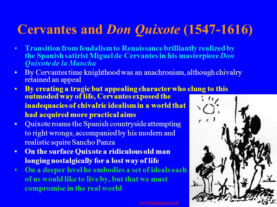 Cervantes and Don Quixote (1547-1616) Transition from feudalism to Renaissance brilliantly realized by the Spanish satirist Miguel de Cervantes in his