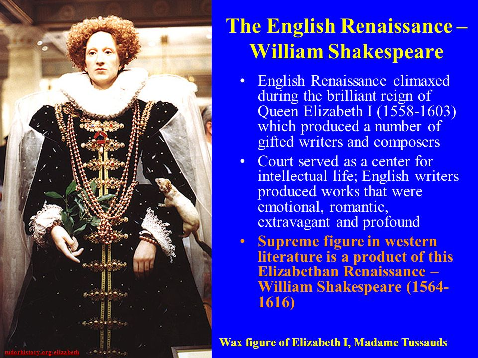 The English Renaissance – William Shakespeare English Renaissance climaxed during the brilliant reign of Queen Elizabeth I (1558-1603) which produced