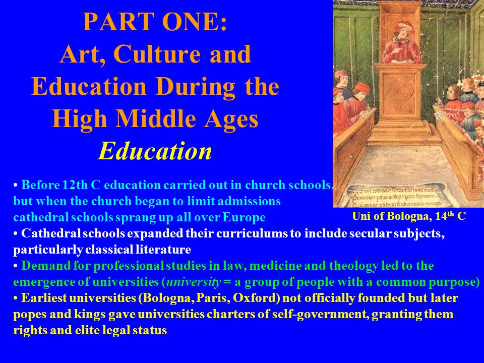PART ONE: Art, Culture and Education During the High Middle Ages Education Before 12th C education carried out in church schools, but when the church