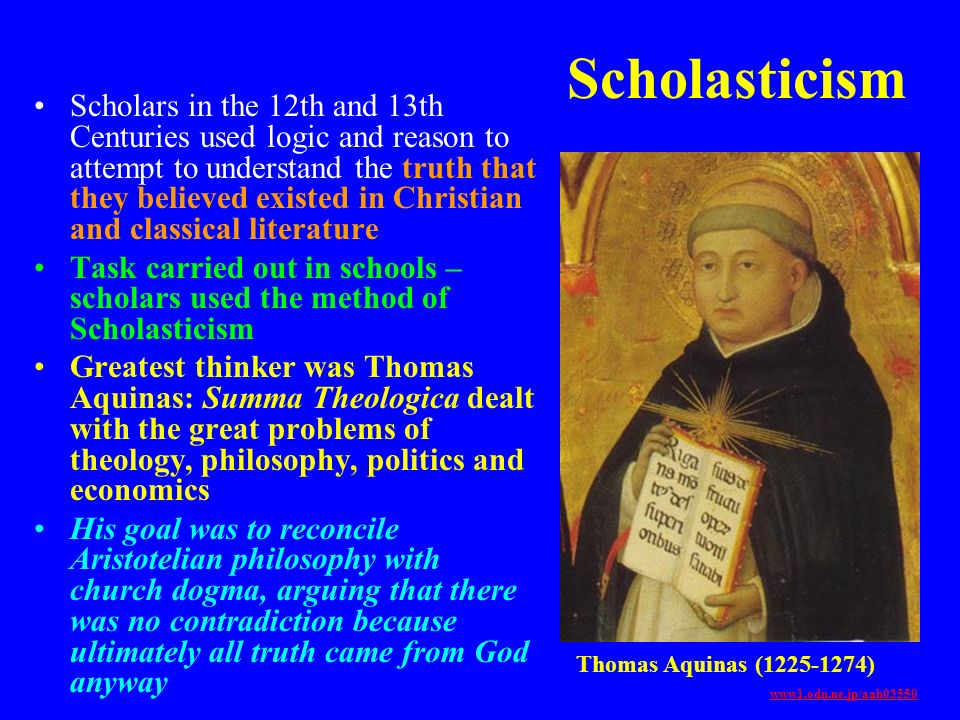 Scholasticism Scholars in the 12th and 13th Centuries used logic and reason to attempt to understand the truth that they believed existed in Christian