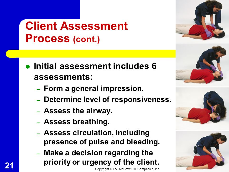 Copyright © The McGraw-Hill Companies, Inc. Chapter 13 20 Client Assessment Process (cont.) Evaluation includes evaluating: – Safety of the scene for
