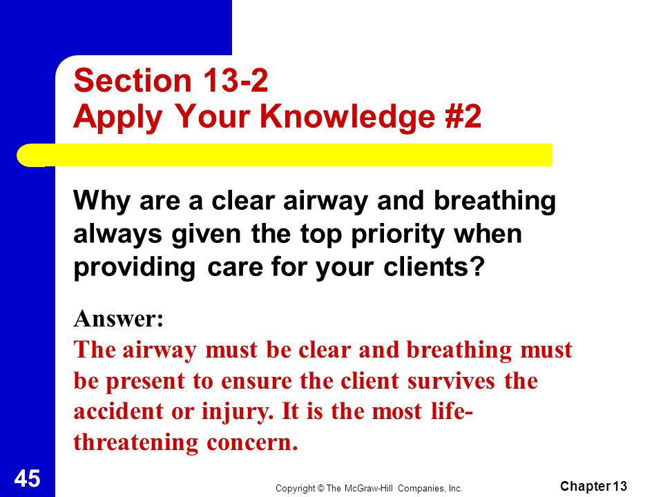Copyright © The McGraw-Hill Companies, Inc. Chapter 13 44 Section 13-2 Apply Your Knowledge #1 Why is it essential to perform a thorough client assess