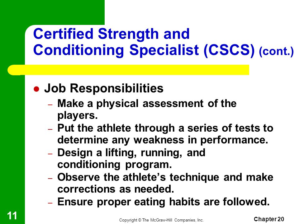 Copyright © The McGraw-Hill Companies, Inc. Chapter 20 10 Certified Strength and Conditioning Specialist (CSCS) Must have a strong educational backgro