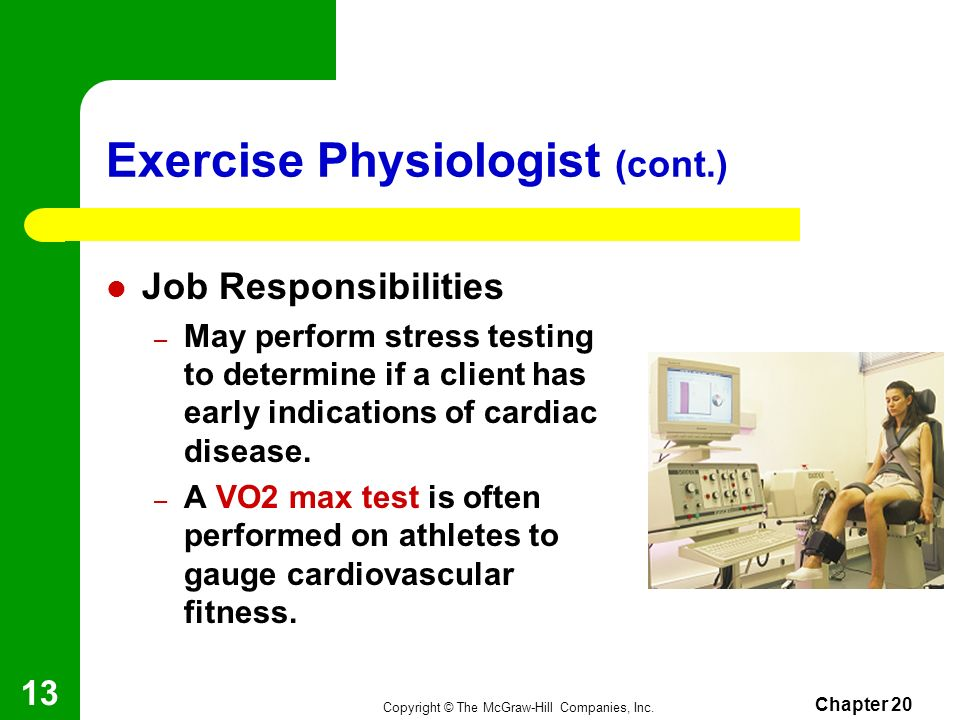 Copyright © The McGraw-Hill Companies, Inc. Chapter 20 12 Exercise Physiologist Explores the effects of exercise on the body. May work in a variety of
