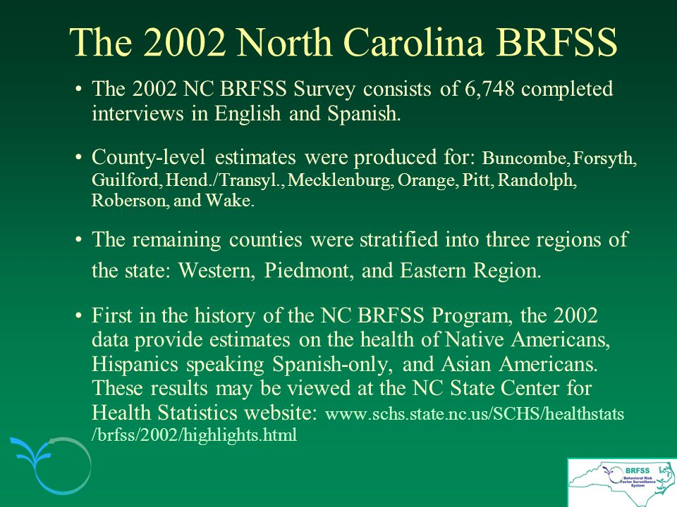 The 2002 North Carolina BRFSS The 2002 NC BRFSS Survey consists of 6,748 completed interviews in English and Spanish.