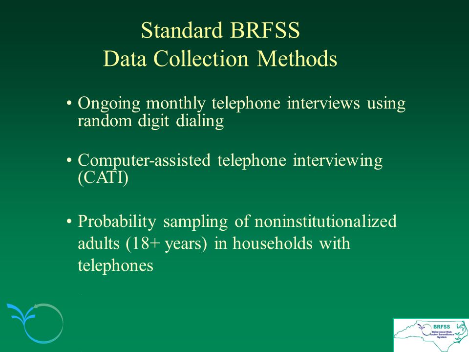 Weighting the BRFSS Data BRFSS data are directly weighted for the probability of selection of a telephone number, the number of adults (18+ yrs.) in a household, and the number of phones in a household.