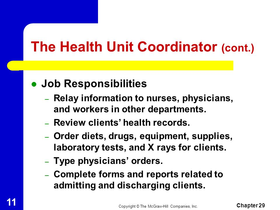 Copyright © The McGraw-Hill Companies, Inc. Chapter 29 10 The Health Unit Coordinator Works at nursing stations in hospitals, nursing homes, rehabilit