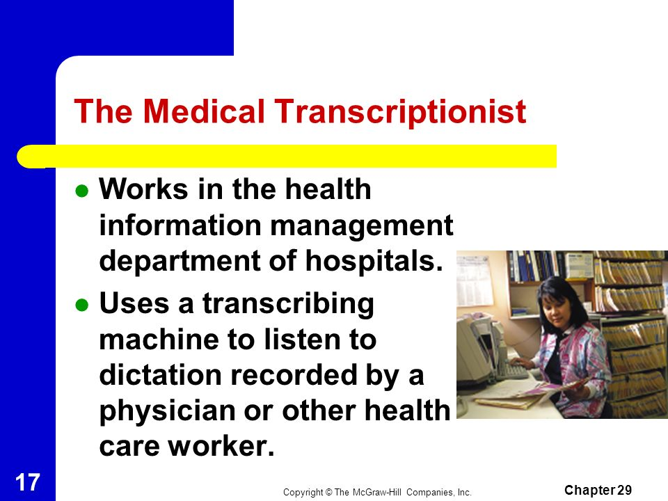 Copyright © The McGraw-Hill Companies, Inc. Chapter 29 16 The Medical Coder (cont.) Job Responsibilities – Assign codes from standard code sets for pr