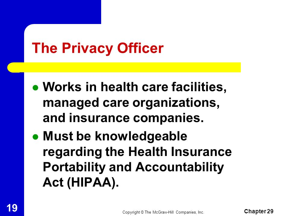 Copyright © The McGraw-Hill Companies, Inc. Chapter 29 18 The Medical Transcriptionist (cont.) Job Responsibilities – Accurately key in medical docume
