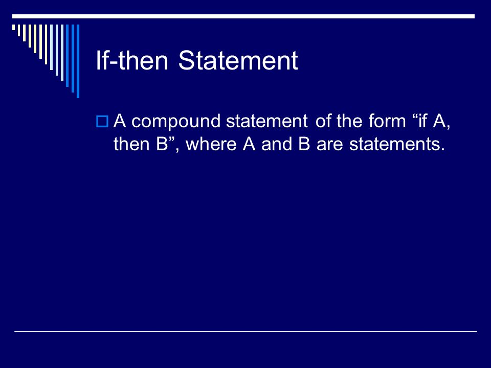 If-then Statement A compound statement of the form if A, then B, where A and B are statements.