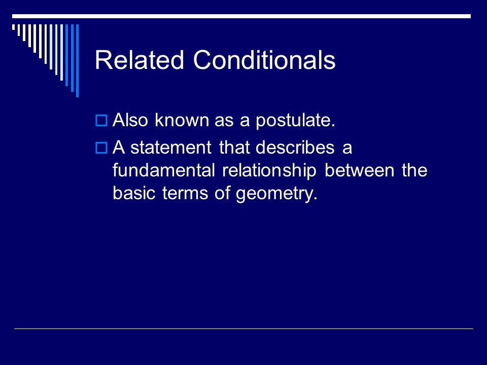 Related Conditionals Also known as a postulate. A statement that describes a fundamental relationship between the basic terms of geometry.