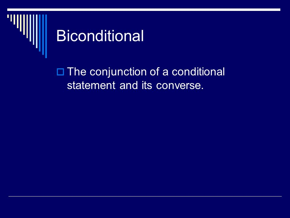 Biconditional The conjunction of a conditional statement and its converse.