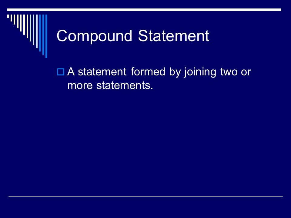 Compound Statement A statement formed by joining two or more statements.