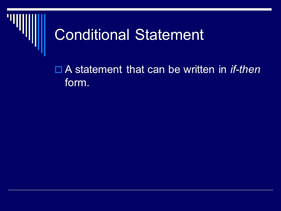Conditional Statement A statement that can be written in if-then form.