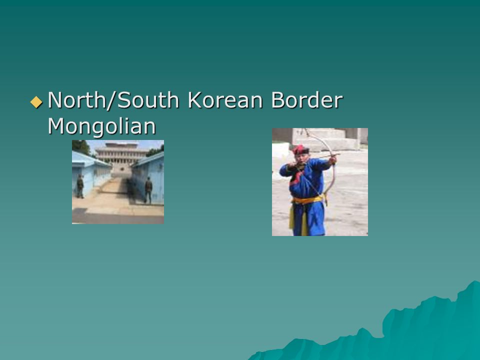 North/South Korean Border Mongolian North/South Korean Border Mongolian