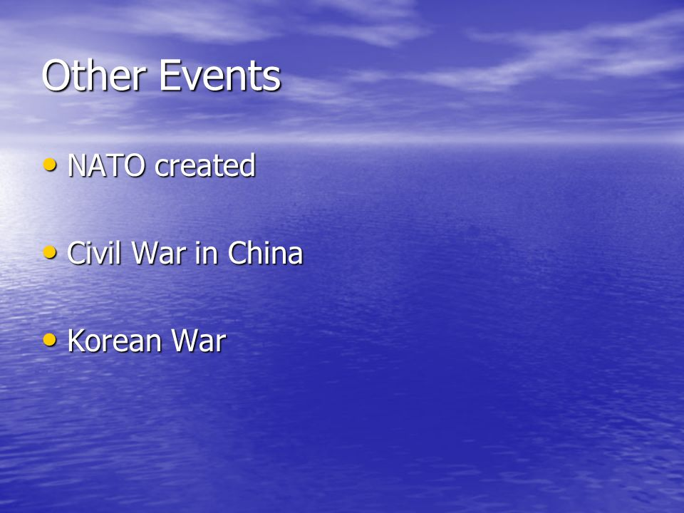 Other Events NATO created NATO created Civil War in China Civil War in China Korean War Korean War