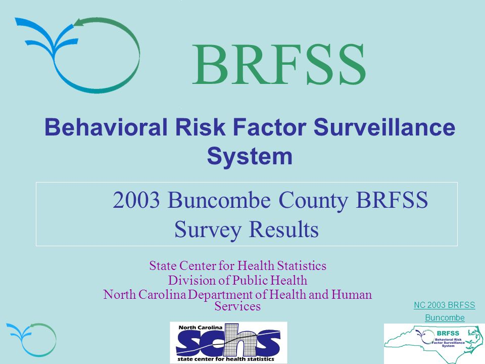 NC 2003 BRFSS Buncombe BRFSS Behavioral Risk Factor Surveillance System 2003 Buncombe County BRFSS Survey Results State Center for Health Statistics Division of Public Health North Carolina Department of Health and Human Services