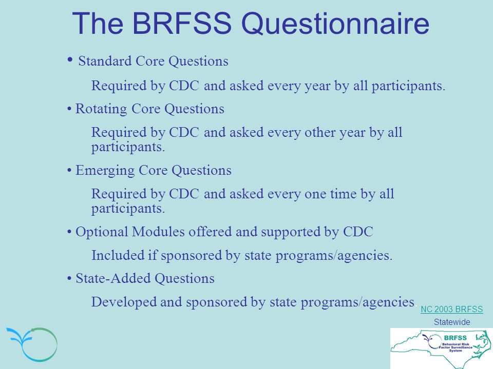 NC 2003 BRFSS Statewide The BRFSS Questionnaire Standard Core Questions Required by CDC and asked every year by all participants.