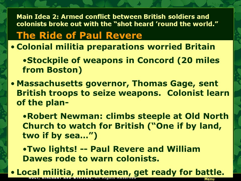 Main Idea 2: Armed conflict between British soldiers and colonists broke out with the shot heard round the world. The Ride of Paul Revere Colonial mil