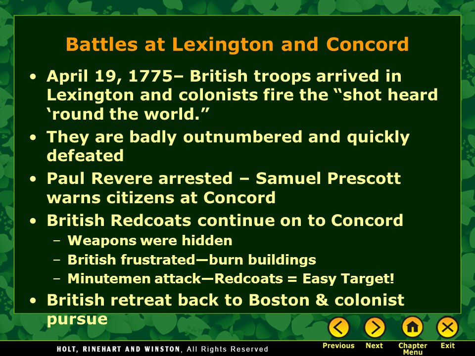 Battles at Lexington and Concord April 19, 1775– British troops arrived in Lexington and colonists fire the shot heard round the world. They are badly