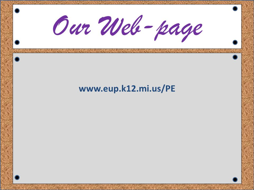 Our Web-page www.eup.k12.mi.us/PE