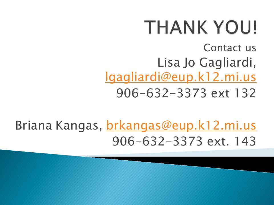 Contact us Lisa Jo Gagliardi, lgagliardi@eup.k12.mi.us lgagliardi@eup.k12.mi.us 906-632-3373 ext 132 Briana Kangas, brkangas@eup.k12.mi.usbrkangas@eup.k12.mi.us 906-632-3373 ext.
