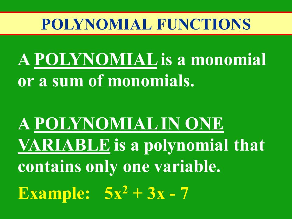 POLYNOMIAL FUNCTIONS The DEGREE of a polynomial in one variable is the greatest exponent of its variable.