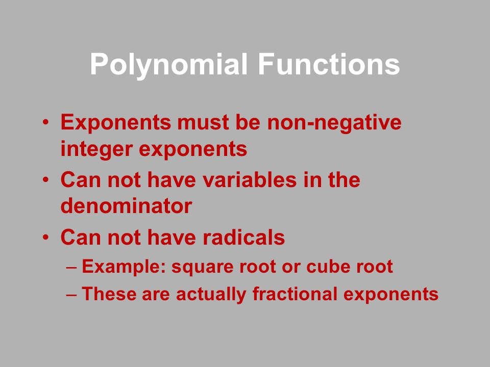x 0 Not a polynomial because of the square root since the power is NOT an integer Determine which of the following are polynomial functions.