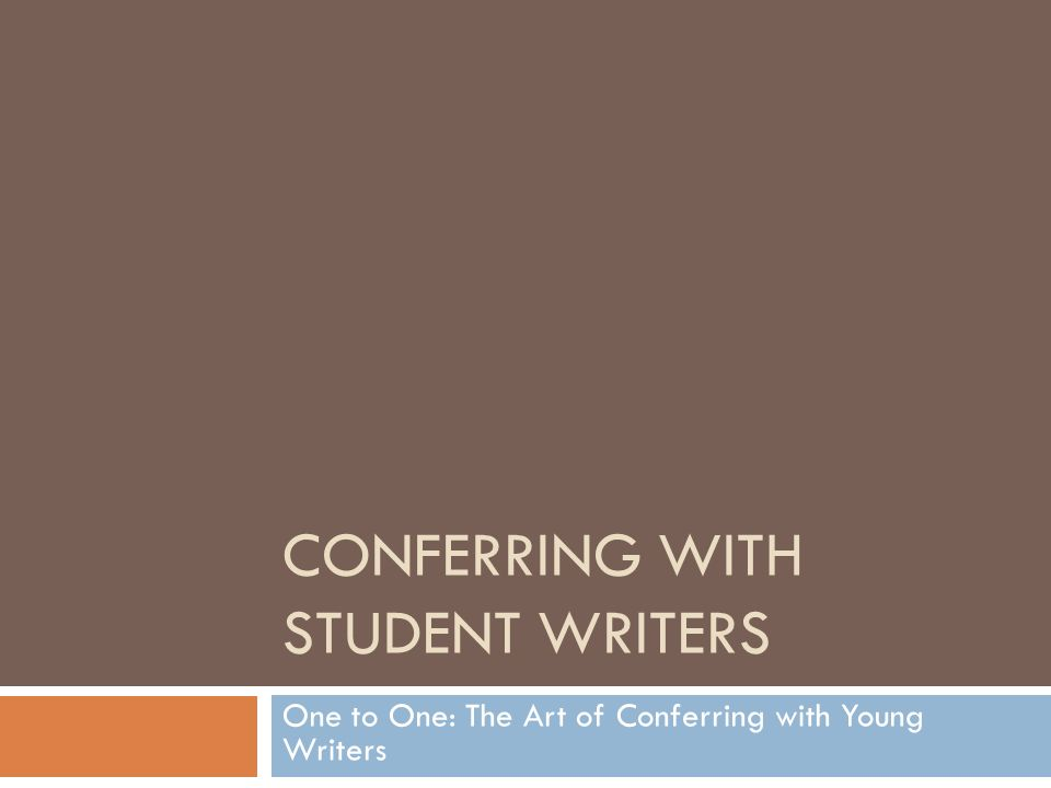 CONFERRING WITH STUDENT WRITERS One to One: The Art of Conferring with Young Writers