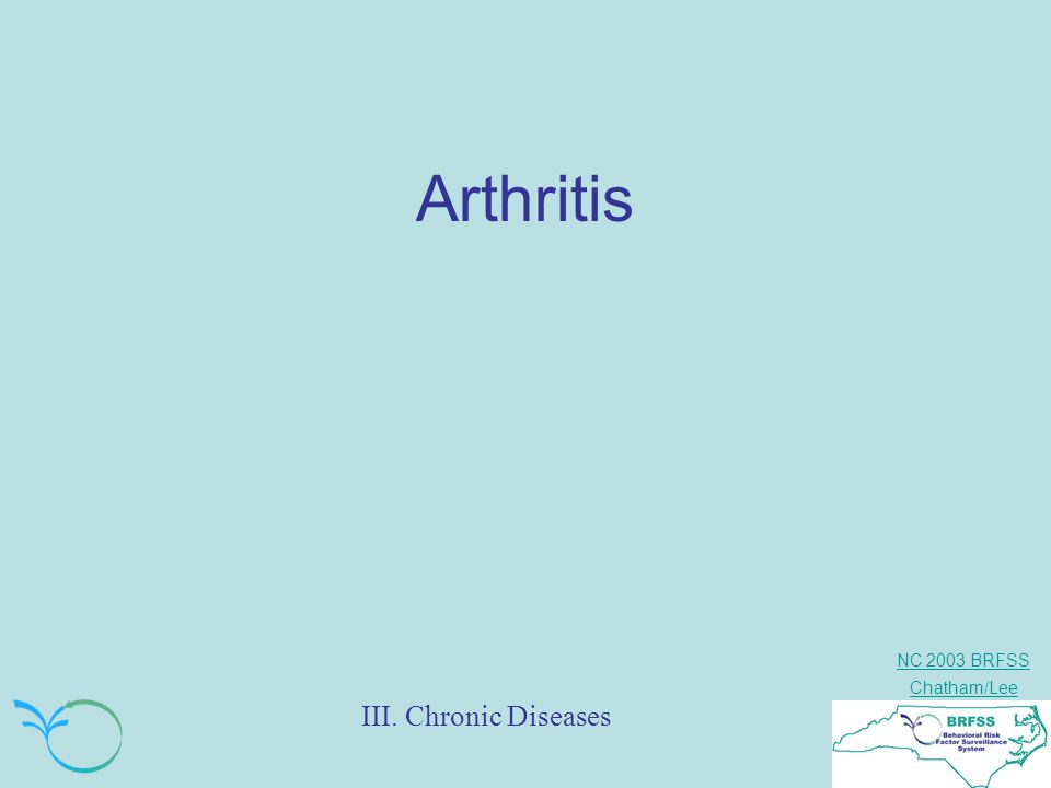 NC 2003 BRFSS Chatham/Lee III. Chronic Diseases Arthritis