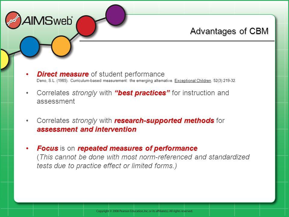 Advantages of CBM DirectmeasureDirect measure of student performance Deno, S.L. (1985). Curriculum-based measurement: the emerging alternative. Except