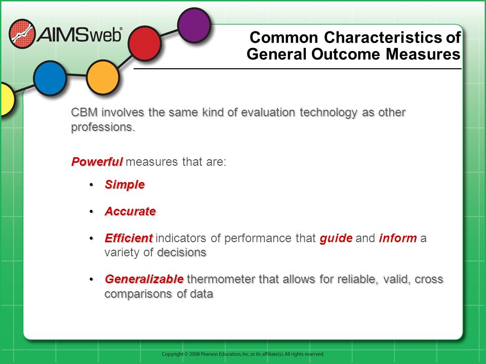 Common Characteristics of General Outcome Measures CBM involves the same kind of evaluation technology as other professions. Powerful Powerful measure