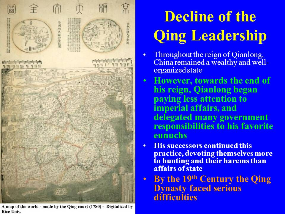Decline of the Qing Leadership Throughout the reign of Qianlong, China remained a wealthy and well- organized state However, towards the end of his re