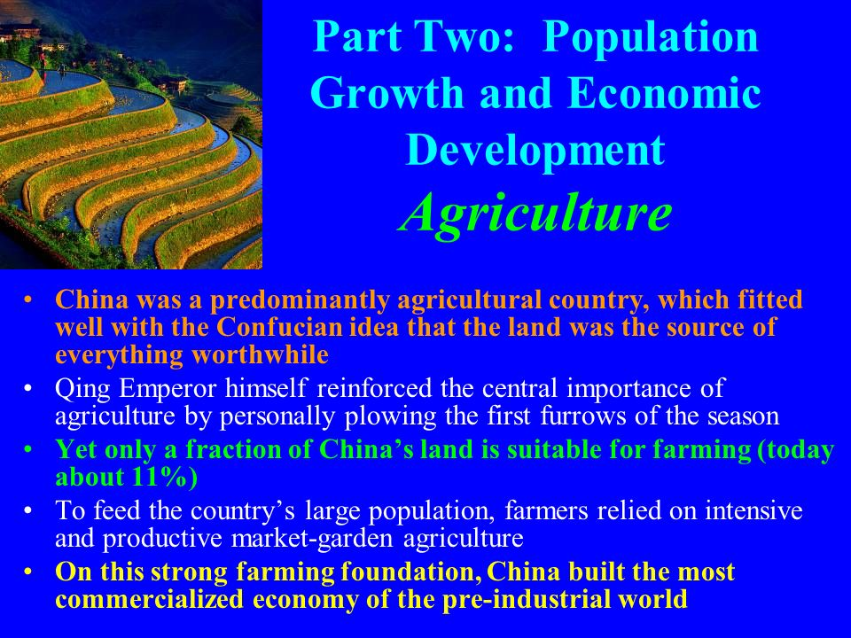 Part Two: Population Growth and Economic Development Agriculture China was a predominantly agricultural country, which fitted well with the Confucian