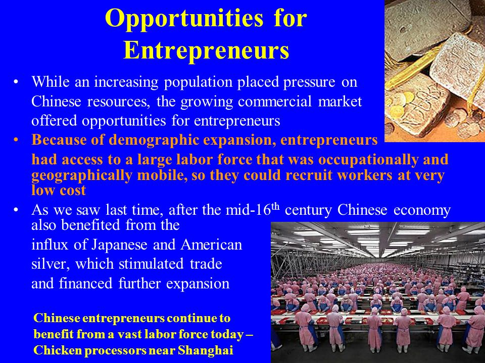 Opportunities for Entrepreneurs While an increasing population placed pressure on Chinese resources, the growing commercial market offered opportuniti