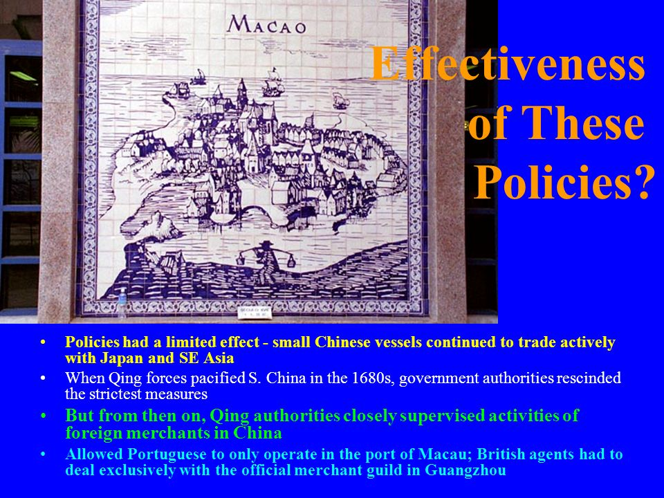 Policies had a limited effect - small Chinese vessels continued to trade actively with Japan and SE Asia When Qing forces pacified S. China in the 168