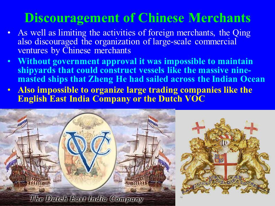 Discouragement of Chinese Merchants As well as limiting the activities of foreign merchants, the Qing also discouraged the organization of large-scale