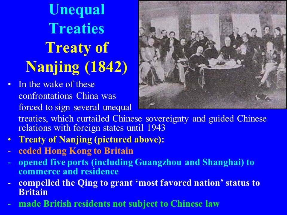 Unequal Treaties Treaty of Nanjing (1842) In the wake of these confrontations China was forced to sign several unequal treaties, which curtailed Chine