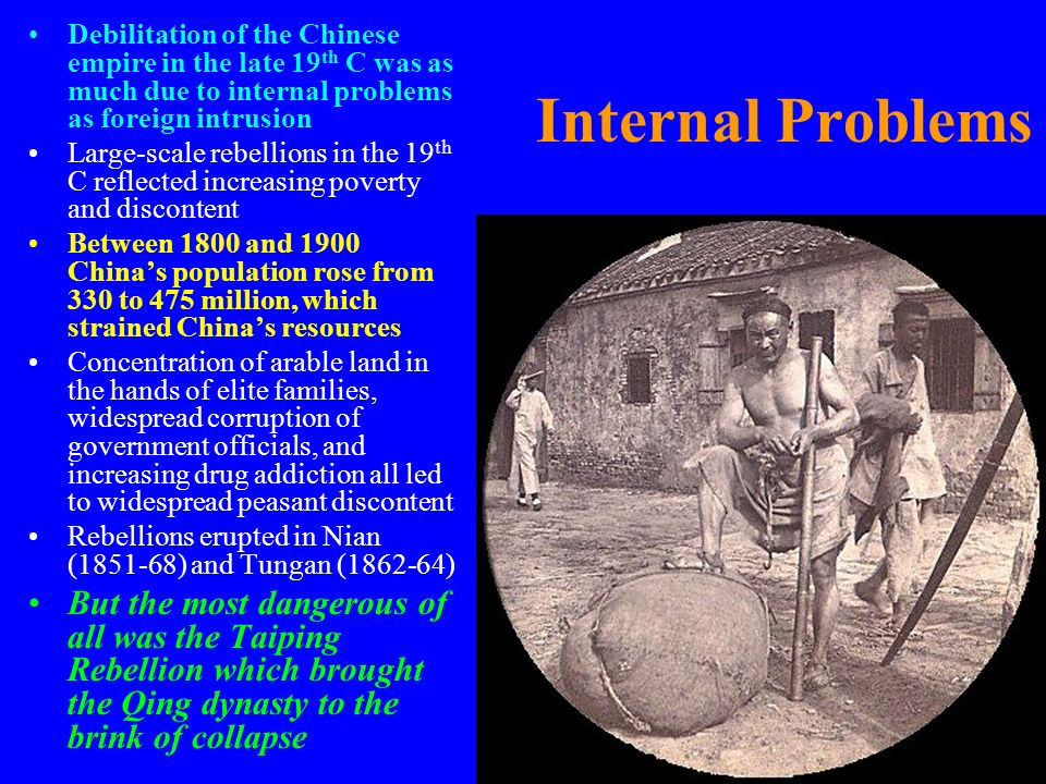 Internal Problems Debilitation of the Chinese empire in the late 19 th C was as much due to internal problems as foreign intrusion Large-scale rebelli
