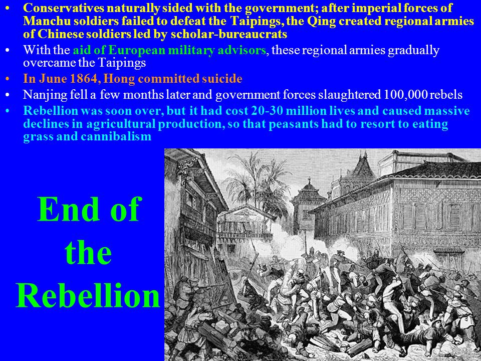 End of the Rebellion Conservatives naturally sided with the government; after imperial forces of Manchu soldiers failed to defeat the Taipings, the Qi
