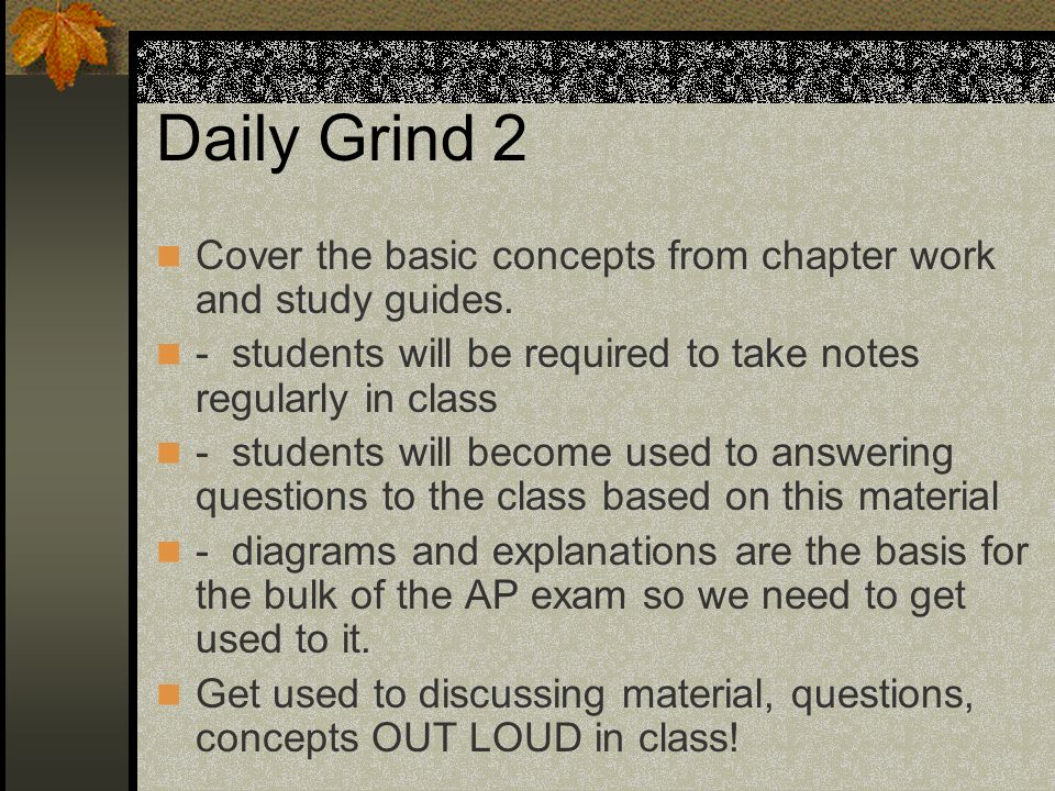 Daily Grind 2 Cover the basic concepts from chapter work and study guides.