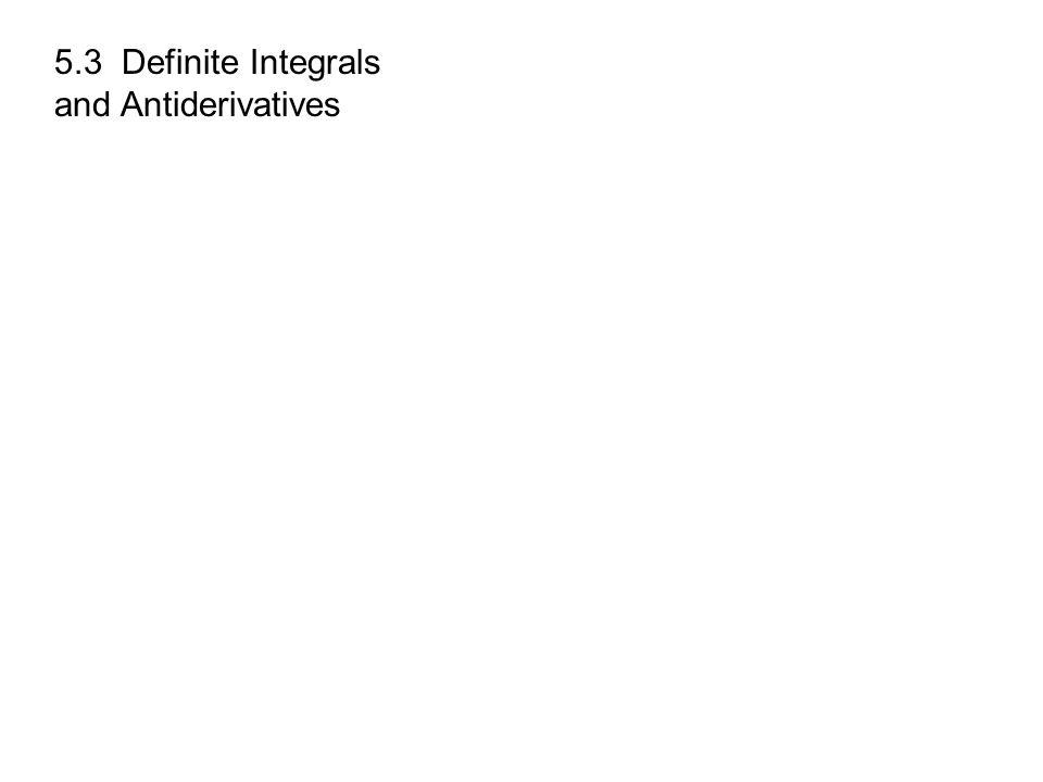 5.3 Definite Integrals and Antiderivatives Organ Pipe Cactus National Monument, Arizona Greg Kelly, Hanford High School, Richland, WashingtonPhoto by