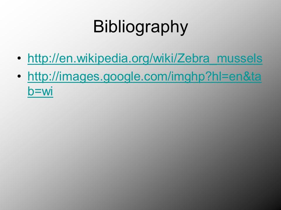 Bibliography http://en.wikipedia.org/wiki/Zebra_mussels http://images.google.com/imghp hl=en&ta b=wihttp://images.google.com/imghp hl=en&ta b=wi