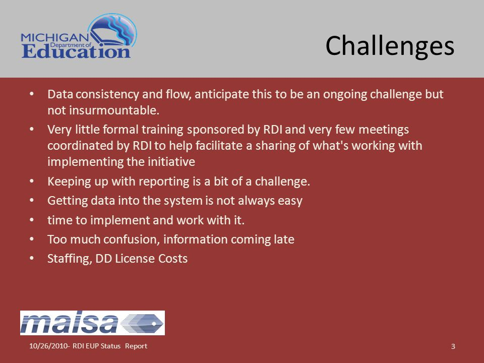 Challenges 10/26/2010- RDI EUP Status Report 3 Data consistency and flow, anticipate this to be an ongoing challenge but not insurmountable. Very litt