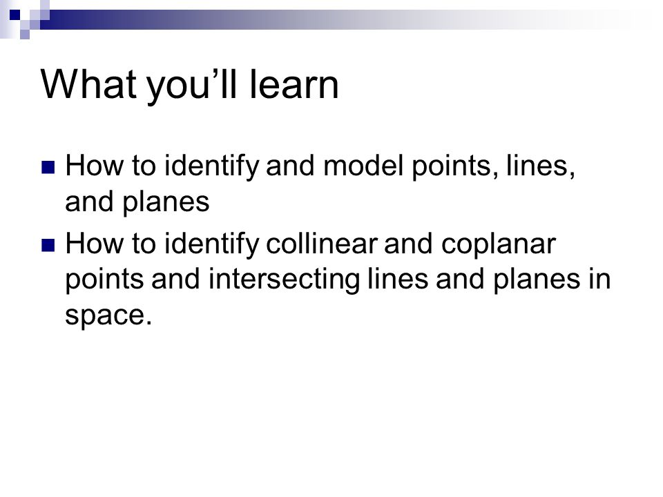 What youll learn How to identify and model points, lines, and planes How to identify collinear and coplanar points and intersecting lines and planes i