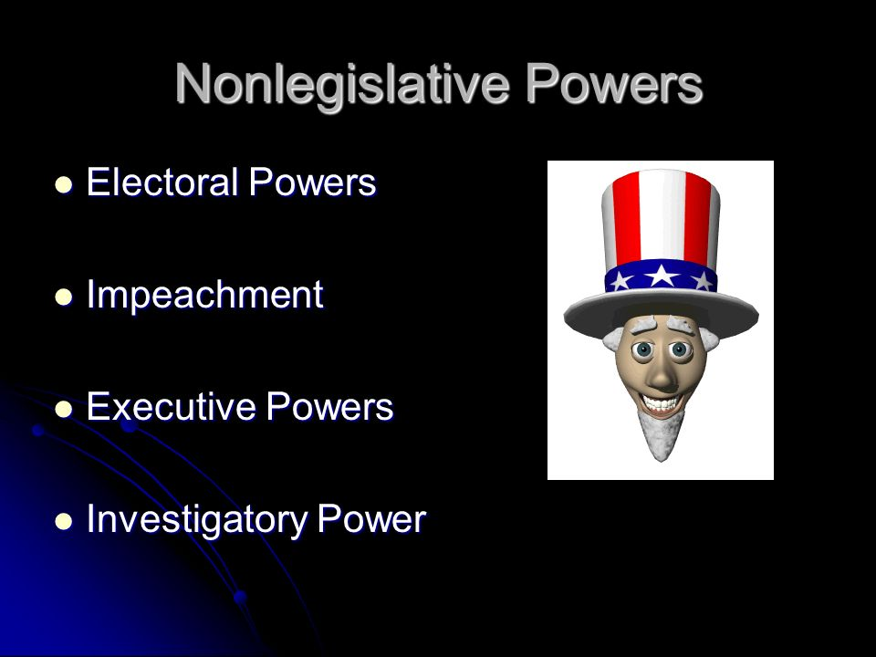 Nonlegislative Powers Electoral Powers Electoral Powers Impeachment Impeachment Executive Powers Executive Powers Investigatory Power Investigatory Po