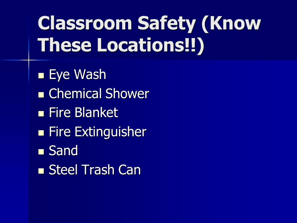 Classroom Safety (Know These Locations!!) Eye Wash Eye Wash Chemical Shower Chemical Shower Fire Blanket Fire Blanket Fire Extinguisher Fire Extinguisher Sand Sand Steel Trash Can Steel Trash Can