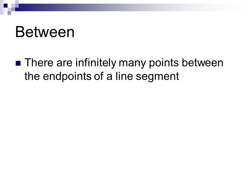 Between There are infinitely many points between the endpoints of a line segment
